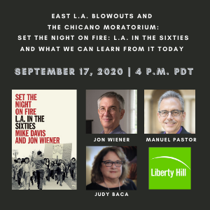 09/17/2020— East L.A. Blowouts and  the Chicano Moratorium: Set the Night on Fire: L. A. in the Sixties and What We Can Learn From it Today