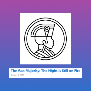 The Vast Majority: The Night Is Still on Fire